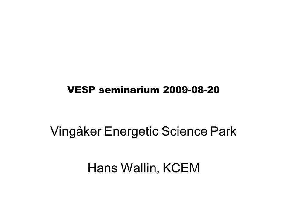 VESP seminarium 2009-08-20 Vingåker Energetic Science Park Hans Wallin, KCEM