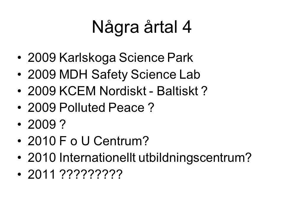Några årtal 4 •2009 Karlskoga Science Park •2009 MDH Safety Science Lab •2009 KCEM Nordiskt - Baltiskt ? •2009 Polluted Peace ? •2009 ? •2010 F o U Ce