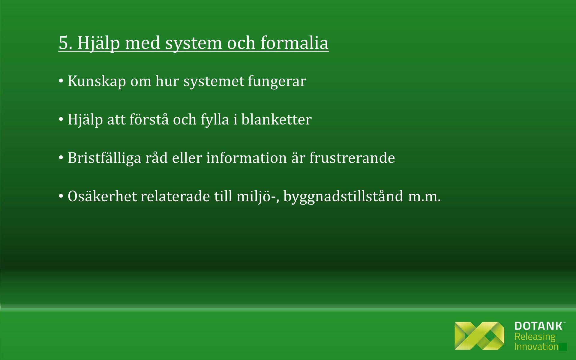 5. Hjälp med system och formalia • Kunskap om hur systemet fungerar • Hjälp att förstå och fylla i blanketter • Bristfälliga råd eller information är