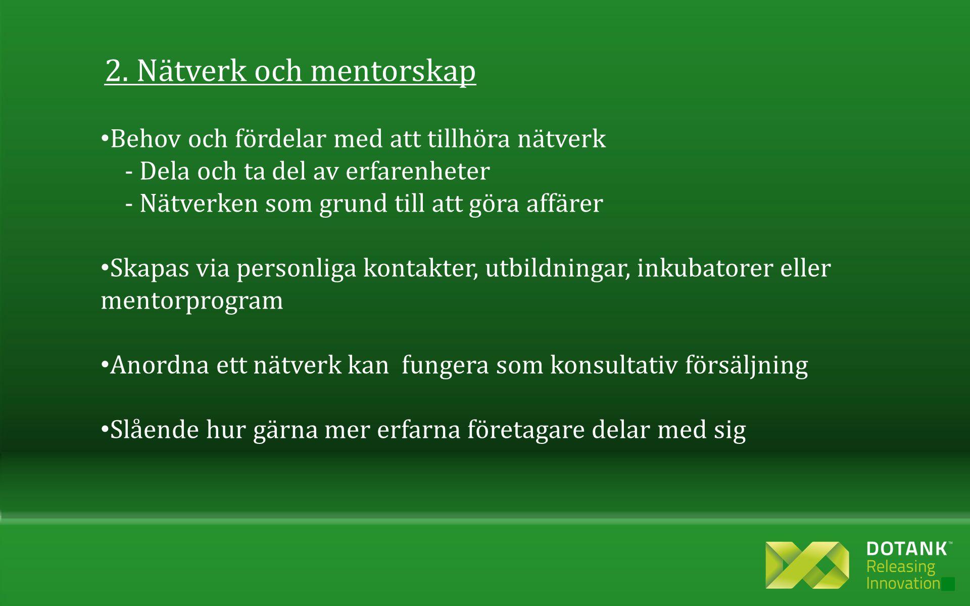 2. Nätverk och mentorskap • Behov och fördelar med att tillhöra nätverk - Dela och ta del av erfarenheter - Nätverken som grund till att göra affärer