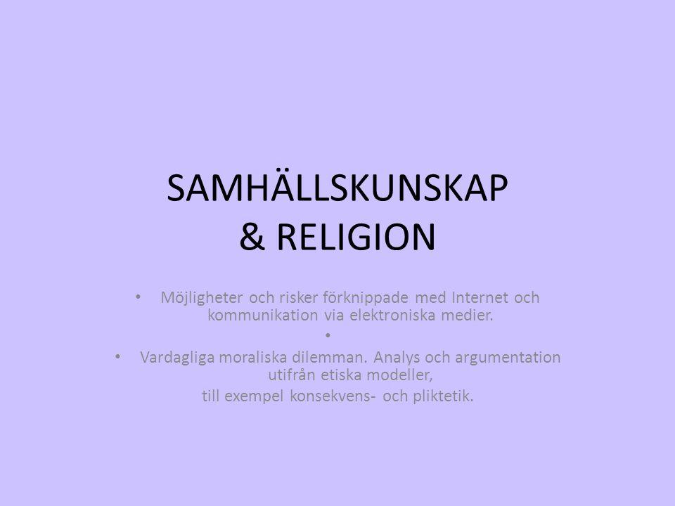 SAMHÄLLSKUNSKAP & RELIGION • Möjligheter och risker förknippade med Internet och kommunikation via elektroniska medier. • • Vardagliga moraliska dilem