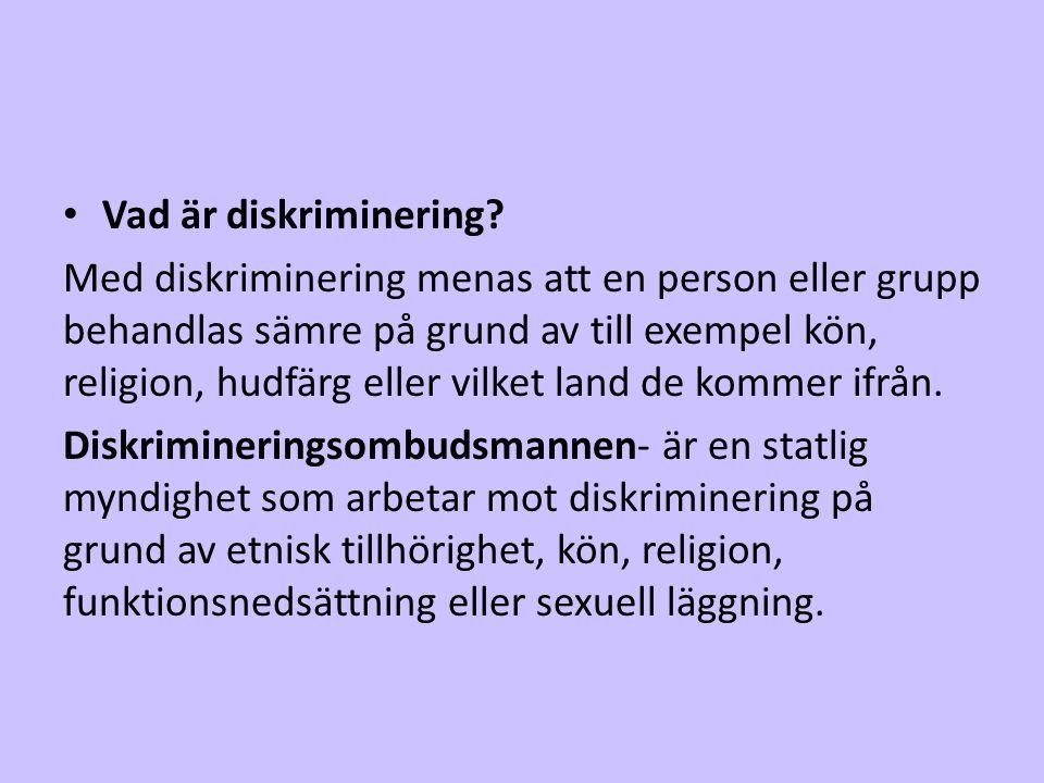 • Vad är diskriminering? Med diskriminering menas att en person eller grupp behandlas sämre på grund av till exempel kön, religion, hudfärg eller vilk