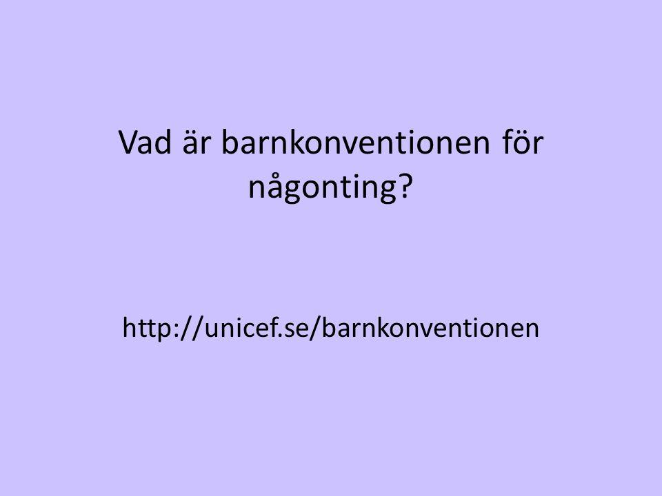 Vad är barnkonventionen för någonting? http://unicef.se/barnkonventionen