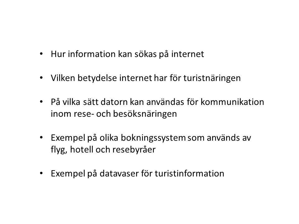 • Hur information kan sökas på internet • Vilken betydelse internet har för turistnäringen • På vilka sätt datorn kan användas för kommunikation inom