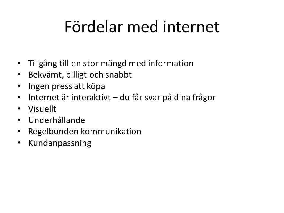 Fördelar med internet • Tillgång till en stor mängd med information • Bekvämt, billigt och snabbt • Ingen press att köpa • Internet är interaktivt – d