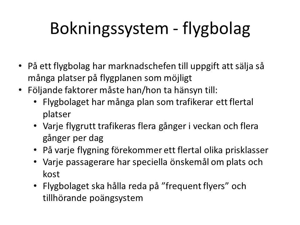 Bokningssystem - flygbolag • På ett flygbolag har marknadschefen till uppgift att sälja så många platser på flygplanen som möjligt • Följande faktorer