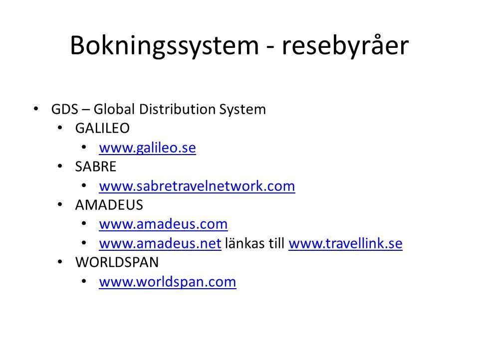 Bokningssystem - resebyråer • GDS – Global Distribution System • GALILEO • www.galileo.se www.galileo.se • SABRE • www.sabretravelnetwork.com www.sabretravelnetwork.com • AMADEUS • www.amadeus.com www.amadeus.com • www.amadeus.net länkas till www.travellink.se www.amadeus.netwww.travellink.se • WORLDSPAN • www.worldspan.com www.worldspan.com