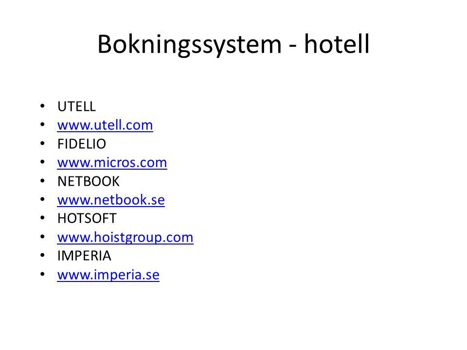 Bokningssystem - hotell • UTELL • www.utell.com www.utell.com • FIDELIO • www.micros.com www.micros.com • NETBOOK • www.netbook.se www.netbook.se • HOTSOFT • www.hoistgroup.com www.hoistgroup.com • IMPERIA • www.imperia.se www.imperia.se