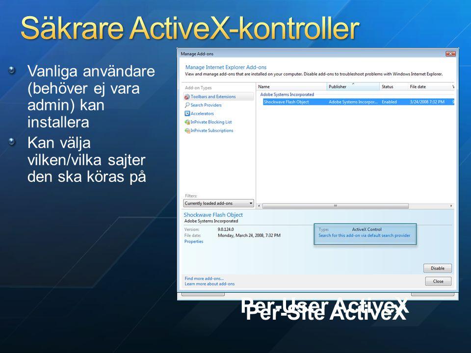Per-Site ActiveX Per-User ActiveX Vanliga användare (behöver ej vara admin) kan installera Kan välja vilken/vilka sajter den ska köras på