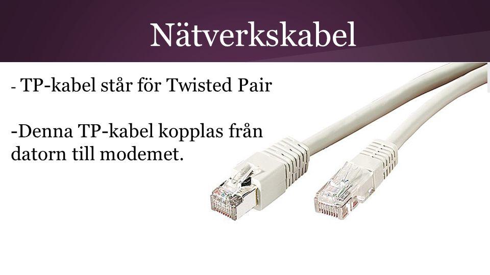 Nätverkskabel - TP-kabel står för Twisted Pair -Denna TP-kabel kopplas från datorn till modemet.