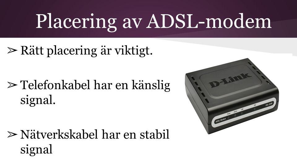 Placering av ADSL-modem ➢ Rätt placering är viktigt. ➢ Telefonkabel har en känslig signal. ➢ Nätverkskabel har en stabil signal