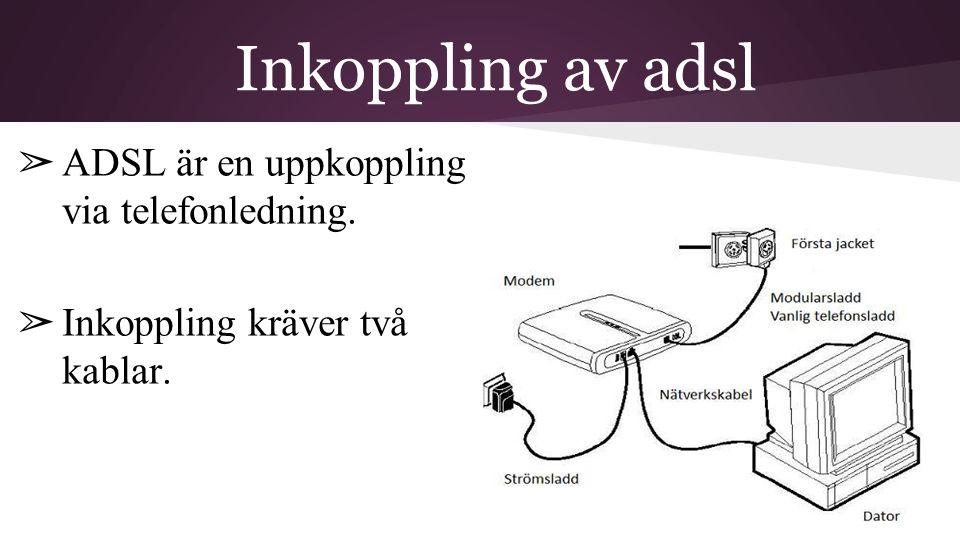 Inkoppling av adsl ➢ ADSL är en uppkoppling via telefonledning. ➢ Inkoppling kräver två kablar.