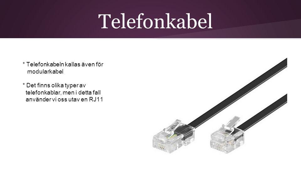 Telefonkabel * Telefonkabeln kallas även för modularkabel * Det finns olika typer av telefonkablar, men i detta fall använder vi oss utav en RJ11