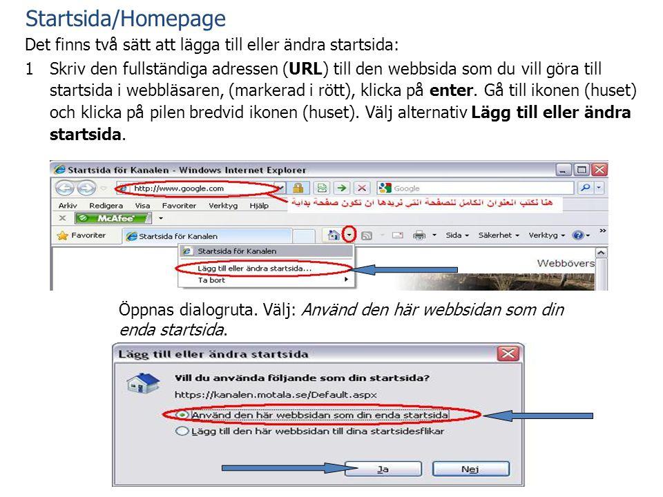Startsida/Homepage Det finns två sätt att lägga till eller ändra startsida: 1Skriv den fullständiga adressen (URL) till den webbsida som du vill göra