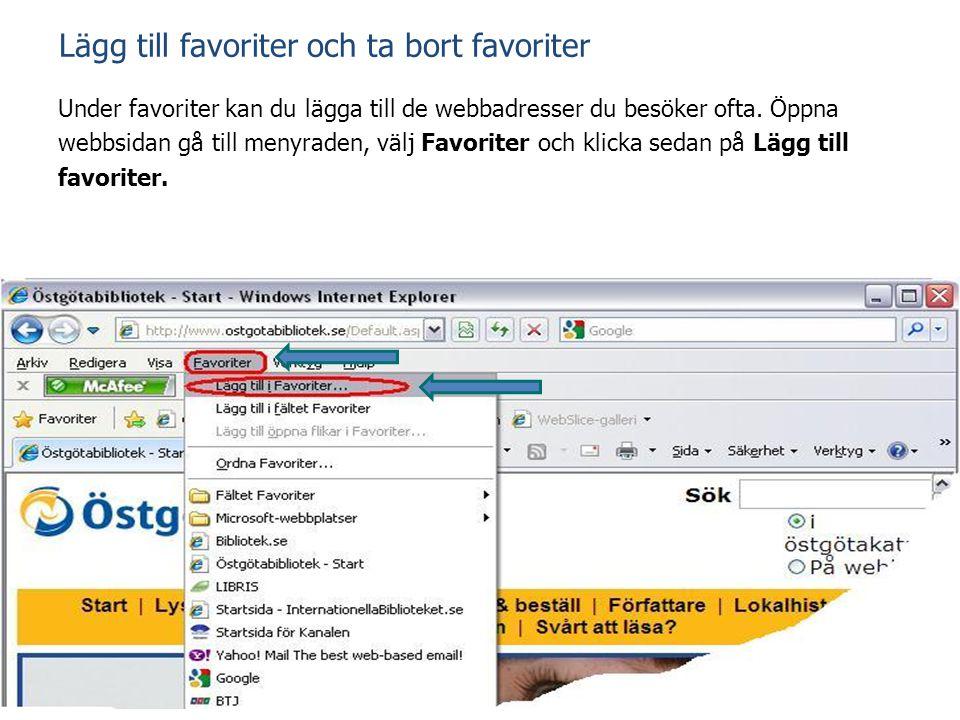 Lägg till favoriter och ta bort favoriter Under favoriter kan du lägga till de webbadresser du besöker ofta. Öppna webbsidan gå till menyraden, välj F