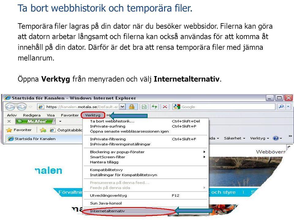 Ta bort webbhistorik och temporära filer. Temporära filer lagras på din dator när du besöker webbsidor. Filerna kan göra att datorn arbetar långsamt o