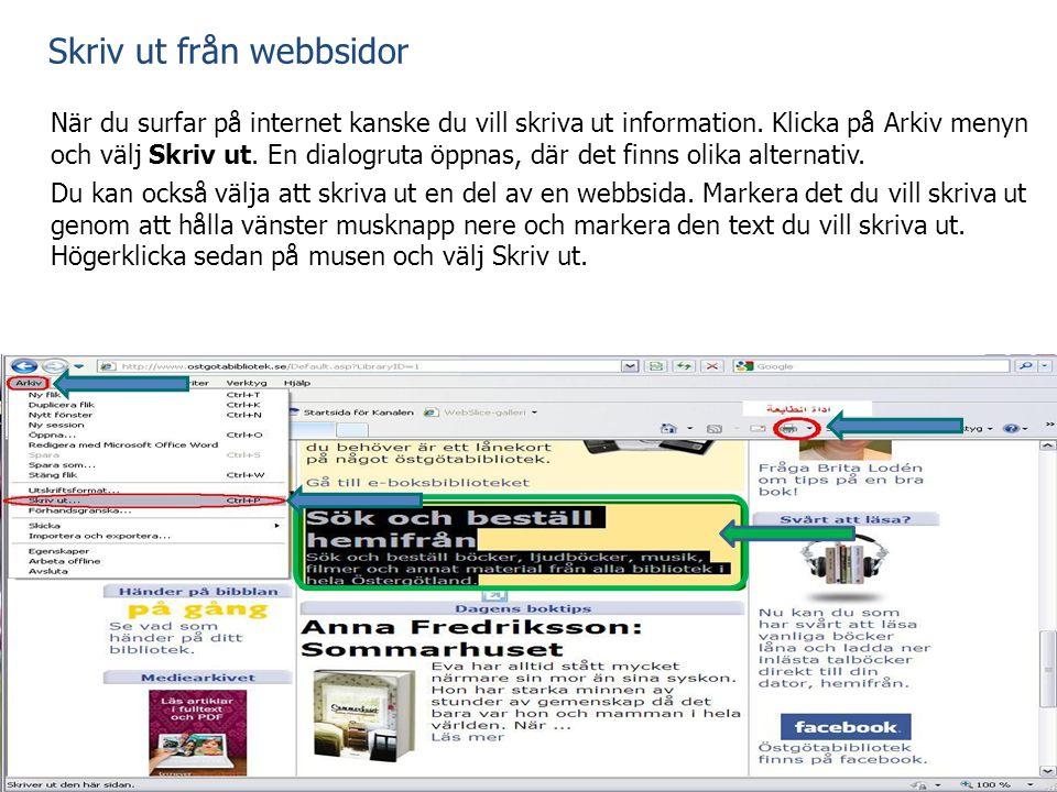 Skriv ut från webbsidor När du surfar på internet kanske du vill skriva ut information. Klicka på Arkiv menyn och välj Skriv ut. En dialogruta öppnas,