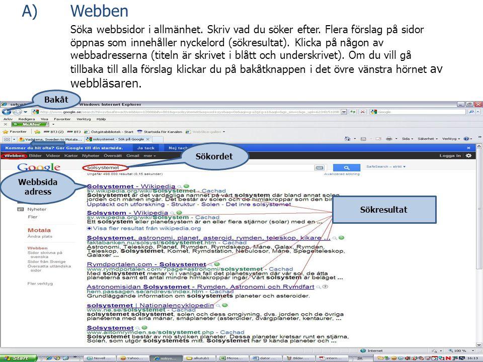 A) Webben Söka webbsidor i allmänhet. Skriv vad du söker efter. Flera förslag på sidor öppnas som innehåller nyckelord (sökresultat). Klicka på någon