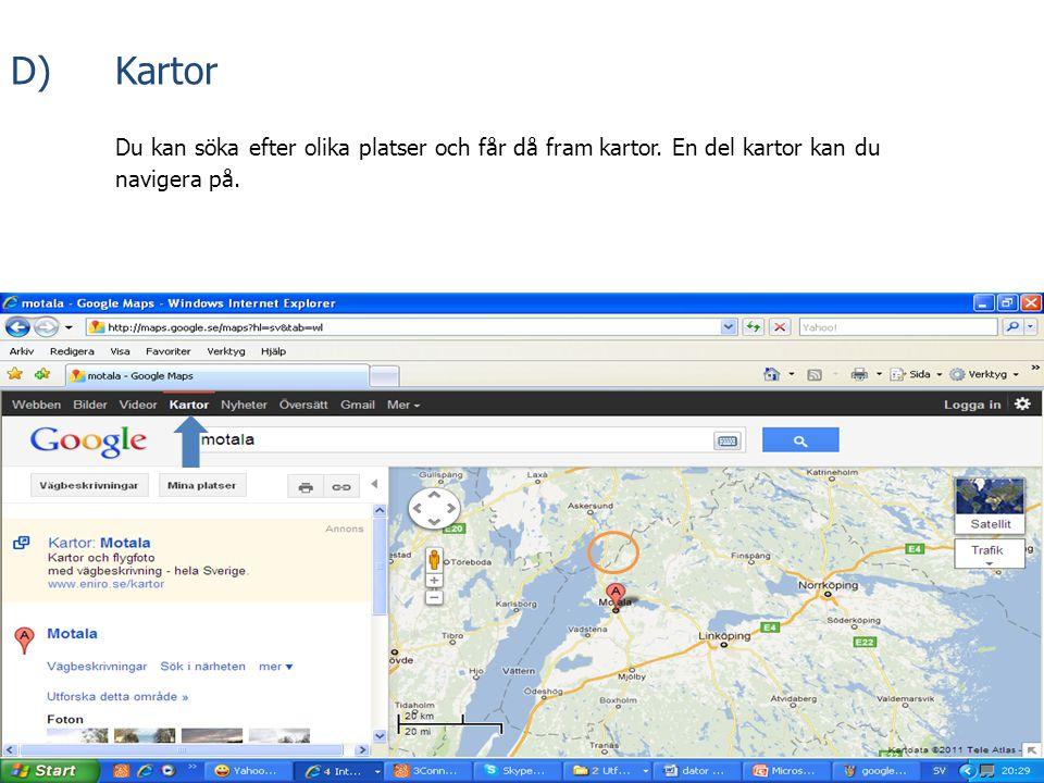 D) Kartor Du kan söka efter olika platser och får då fram kartor. En del kartor kan du navigera på.