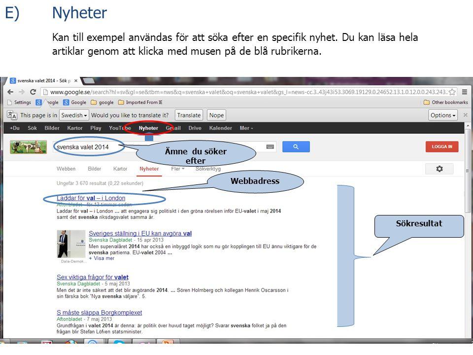 E) Nyheter Kan till exempel användas för att söka efter en specifik nyhet. Du kan läsa hela artiklar genom att klicka med musen på de blå rubrikerna.