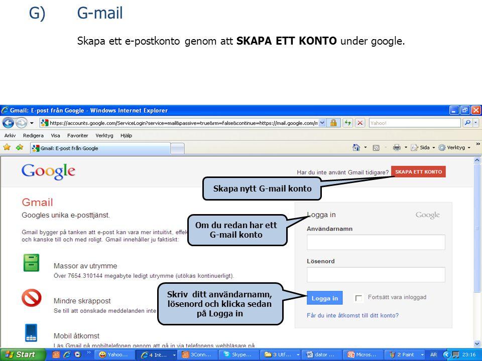 G)G-mail Skapa ett e-postkonto genom att SKAPA ETT KONTO under google. Skapa nytt G-mail konto Om du redan har ett G-mail konto Skriv ditt användarnam