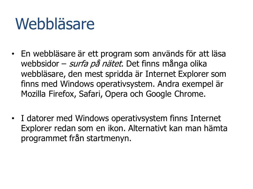 Webbläsare • En webbläsare är ett program som används för att läsa webbsidor – surfa på nätet. Det finns många olika webbläsare, den mest spridda är I