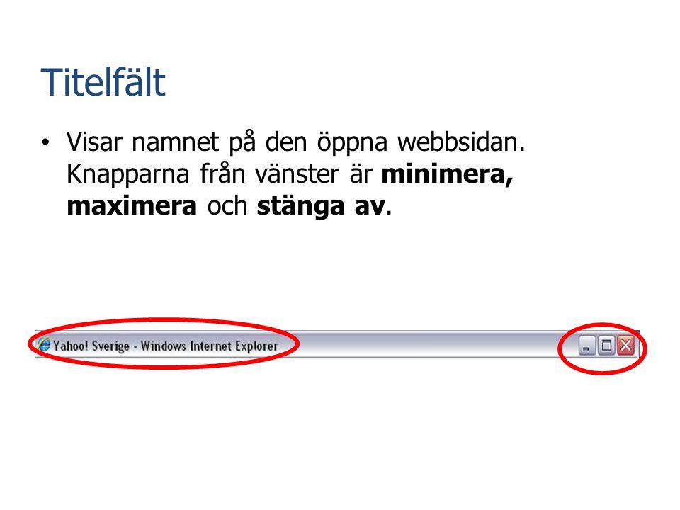 Titelfält • Visar namnet på den öppna webbsidan. Knapparna från vänster är minimera, maximera och stänga av.