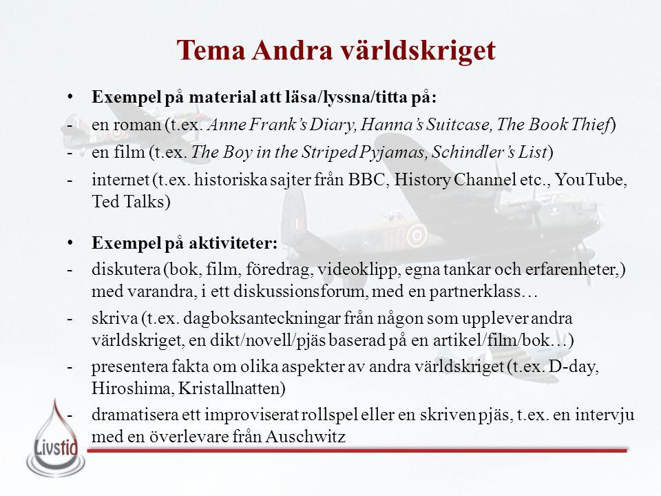 Tema Andra världskriget • Exempel på material att läsa/lyssna/titta på: -en roman (t.ex. Anne Frank's Diary, Hanna's Suitcase, The Book Thief) -en fil