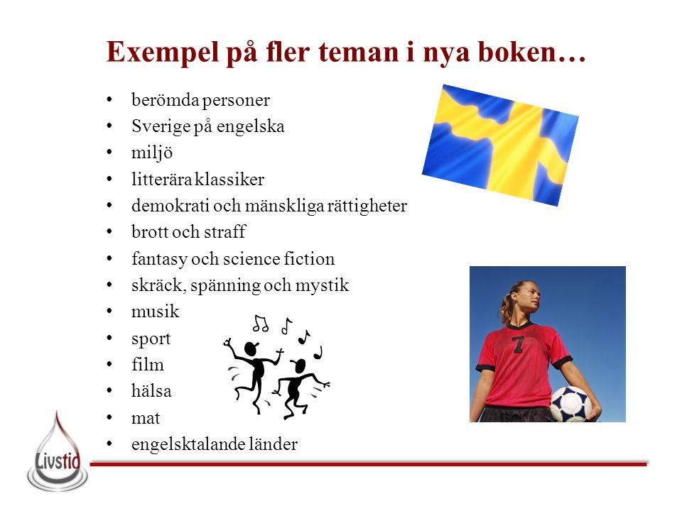 Exempel på fler teman i nya boken… • berömda personer • Sverige på engelska • miljö • litterära klassiker • demokrati och mänskliga rättigheter • brot