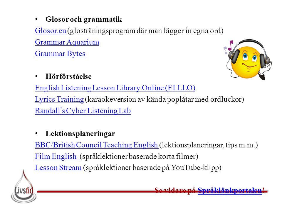 • Glosor och grammatik Glosor.euGlosor.eu (glosträningsprogram där man lägger in egna ord) Grammar Aquarium Grammar Bytes • Hörförståelse English List