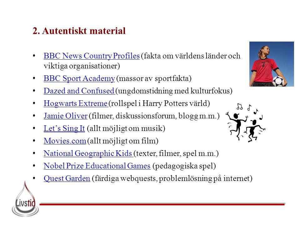 2. Autentiskt material • BBC News Country Profiles (fakta om världens länder och viktiga organisationer) BBC News Country Profiles • BBC Sport Academy