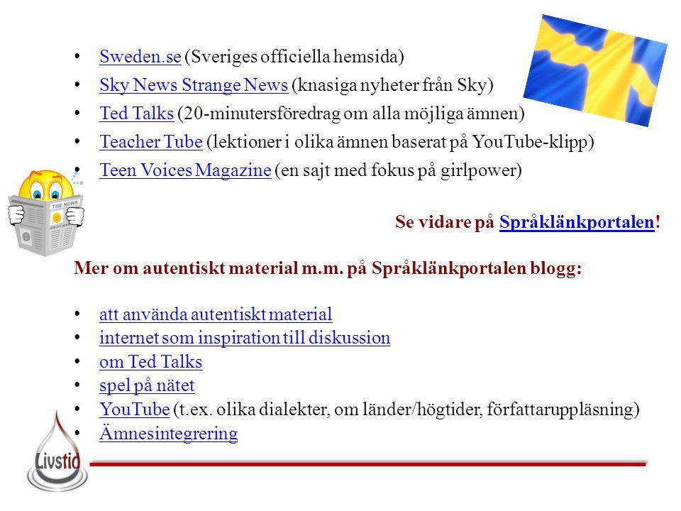 • Sweden.se (Sveriges officiella hemsida) Sweden.se • Sky News Strange News (knasiga nyheter från Sky) Sky News Strange News • Ted Talks (20-minutersf