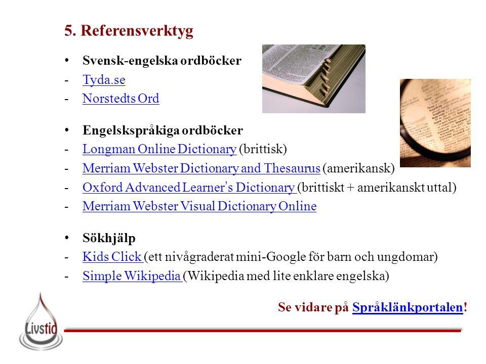 5. Referensverktyg • Svensk-engelska ordböcker -Tyda.seTyda.se -Norstedts OrdNorstedts Ord • Engelskspråkiga ordböcker -Longman Online Dictionary (bri