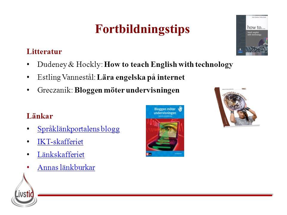 Fortbildningstips Litteratur • Dudeney & Hockly: How to teach English with technology • Estling Vannestål: Lära engelska på internet • Greczanik: Blog