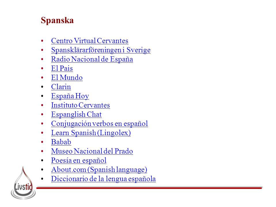 Spanska •Centro Virtual CervantesCentro Virtual Cervantes •Spansklärarföreningen i SverigeSpansklärarföreningen i Sverige •Radio Nacional de EspañaRad