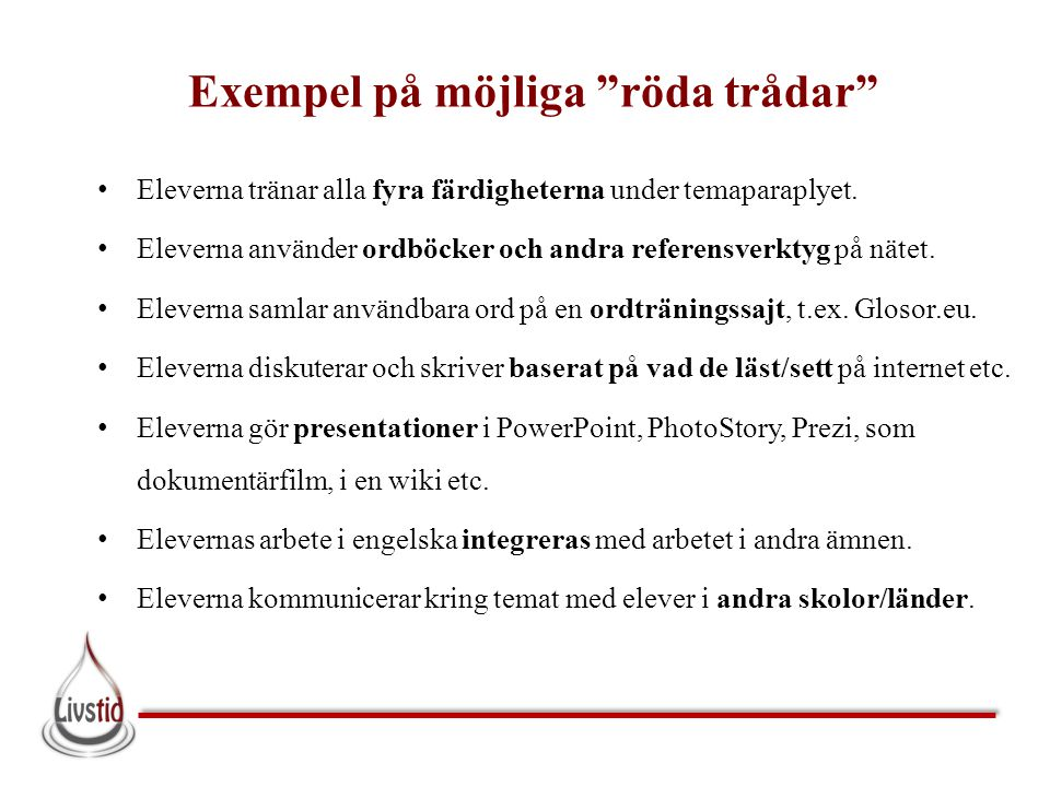 """Exempel på möjliga """"röda trådar"""" • Eleverna tränar alla fyra färdigheterna under temaparaplyet. • Eleverna använder ordböcker och andra referensverkty"""