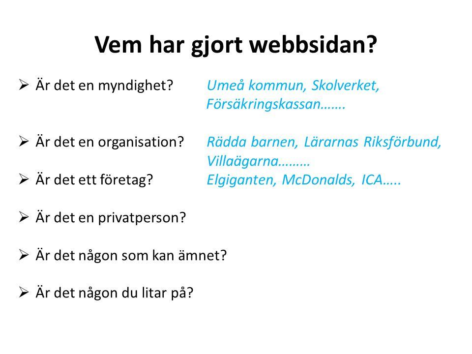 Vem har gjort webbsidan?  Är det en myndighet?Umeå kommun, Skolverket, Försäkringskassan…….  Är det en organisation?Rädda barnen, Lärarnas Riksförbu