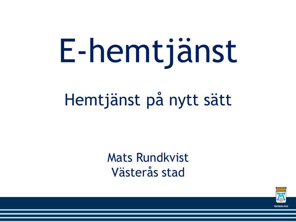E-hemtjänst Hemtjänst på nytt sätt Mats Rundkvist Västerås stad