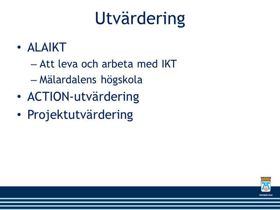 Utvärdering • ALAIKT – Att leva och arbeta med IKT – Mälardalens högskola • ACTION-utvärdering • Projektutvärdering