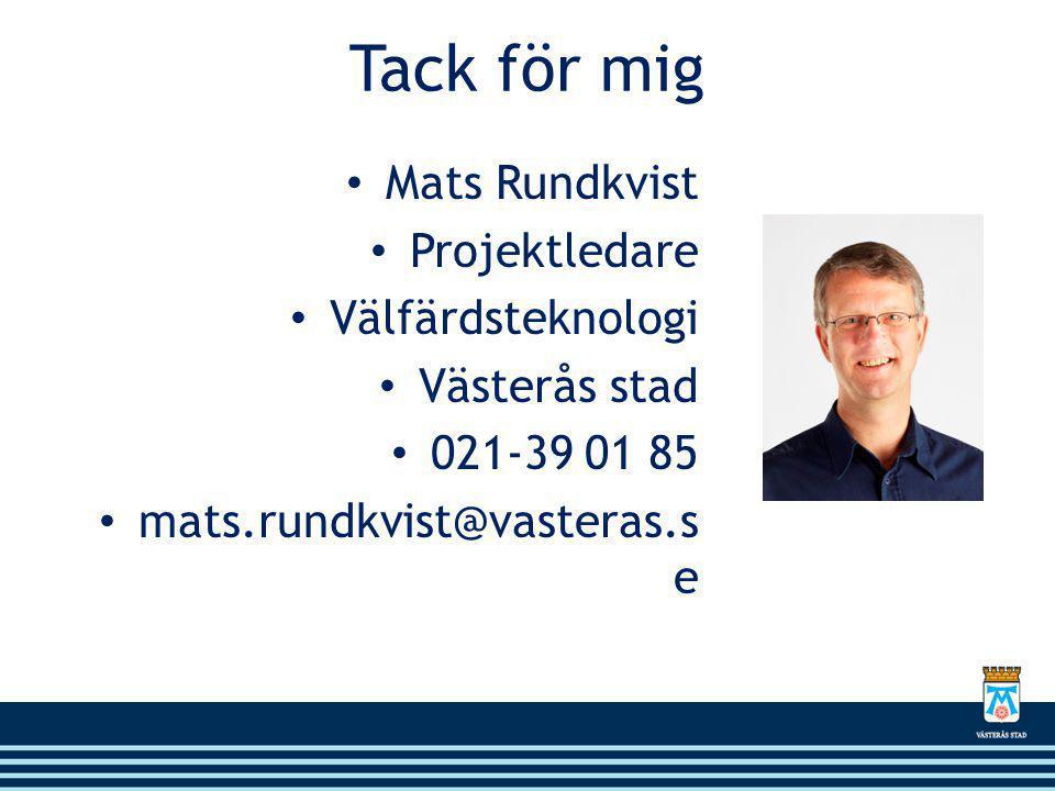 Tack för mig • Mats Rundkvist • Projektledare • Välfärdsteknologi • Västerås stad • 021-39 01 85 • mats.rundkvist@vasteras.s e