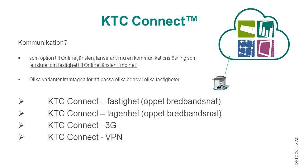 © KTC Control AB KTC Connect™ Kommunikation?  som option till Onlinetjänsten, lanserar vi nu en kommunikationslösning som ansluter din fastighet till