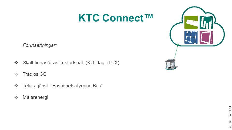 """© KTC Control AB KTC Connect™ Förutsättningar:  Skall finnas/dras in stadsnät, (KO idag, iTUX)  Trådlös 3G  Telias tjänst """"Fastighetsstyrning Bas"""""""