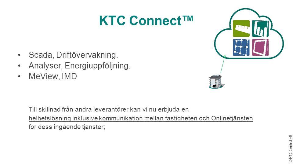 © KTC Control AB KTC Connect™ •Scada, Driftövervakning. •Analyser, Energiuppföljning. •MeView, IMD Till skillnad från andra leverantörer kan vi nu erb