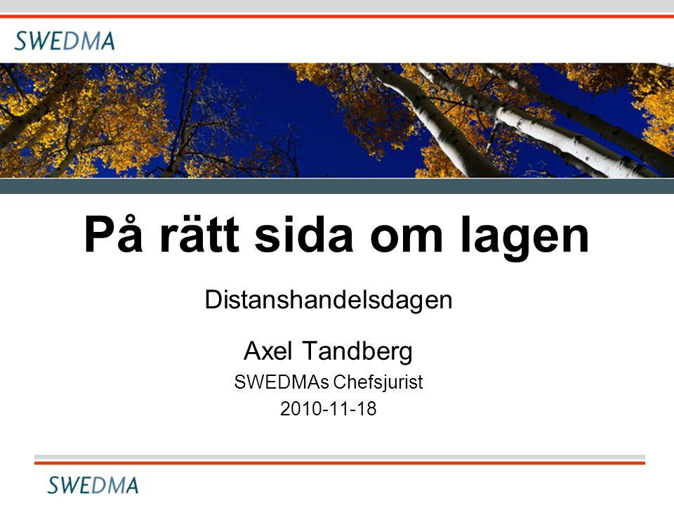 På rätt sida om lagen Distanshandelsdagen Axel Tandberg SWEDMAs Chefsjurist 2010-11-18