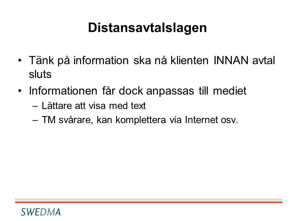 Distansavtalslagen •Tänk på information ska nå klienten INNAN avtal sluts •Informationen får dock anpassas till mediet –Lättare att visa med text –TM svårare, kan komplettera via Internet osv.
