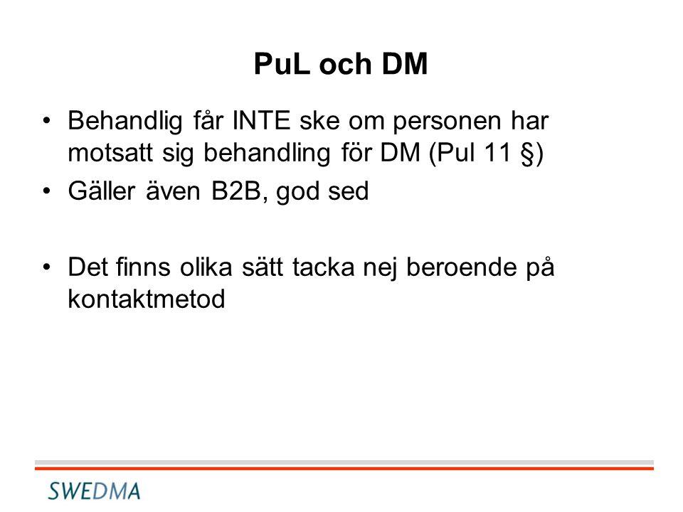 PuL och DM •Behandlig får INTE ske om personen har motsatt sig behandling för DM (Pul 11 §) •Gäller även B2B, god sed •Det finns olika sätt tacka nej beroende på kontaktmetod