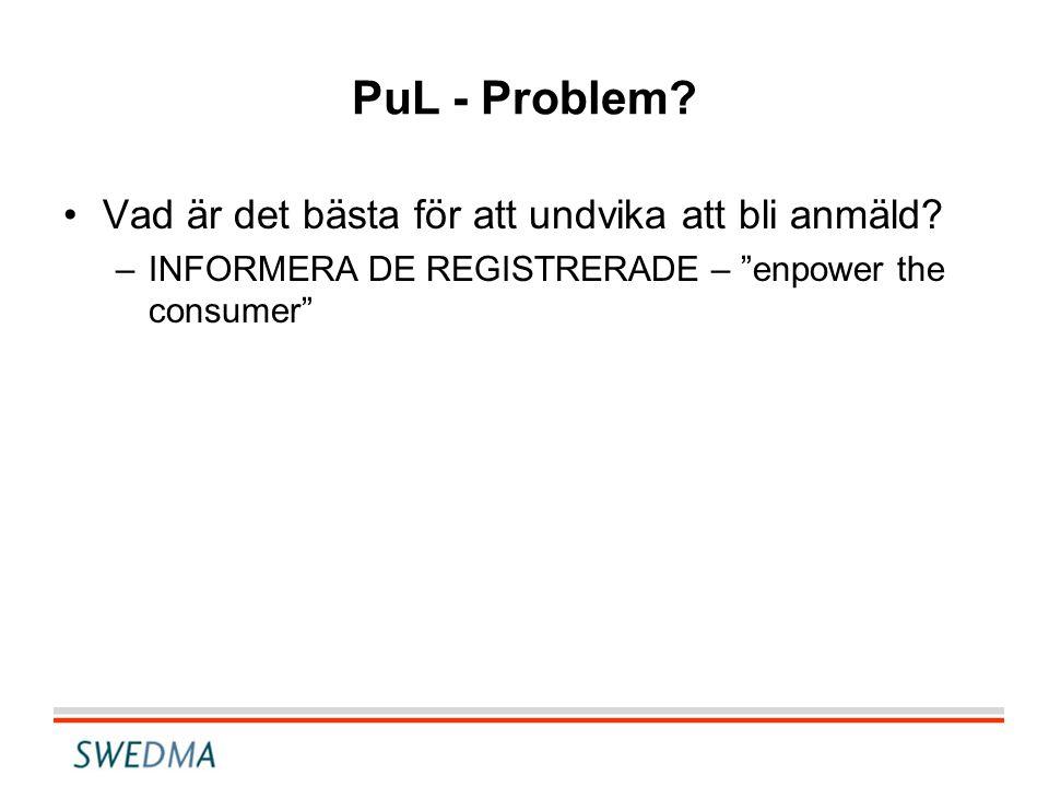 PuL - Problem. •Vad är det bästa för att undvika att bli anmäld.