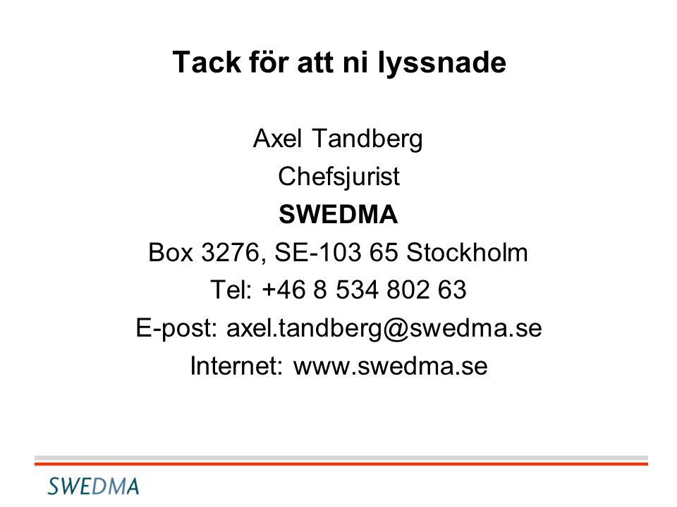 Tack för att ni lyssnade Axel Tandberg Chefsjurist SWEDMA Box 3276, SE-103 65 Stockholm Tel: +46 8 534 802 63 E-post: axel.tandberg@swedma.se Internet: www.swedma.se