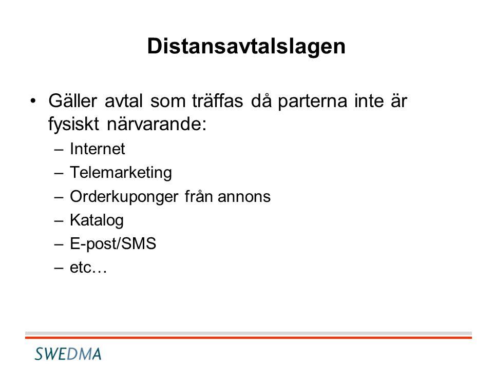 •Gäller avtal som träffas då parterna inte är fysiskt närvarande: –Internet –Telemarketing –Orderkuponger från annons –Katalog –E-post/SMS –etc…