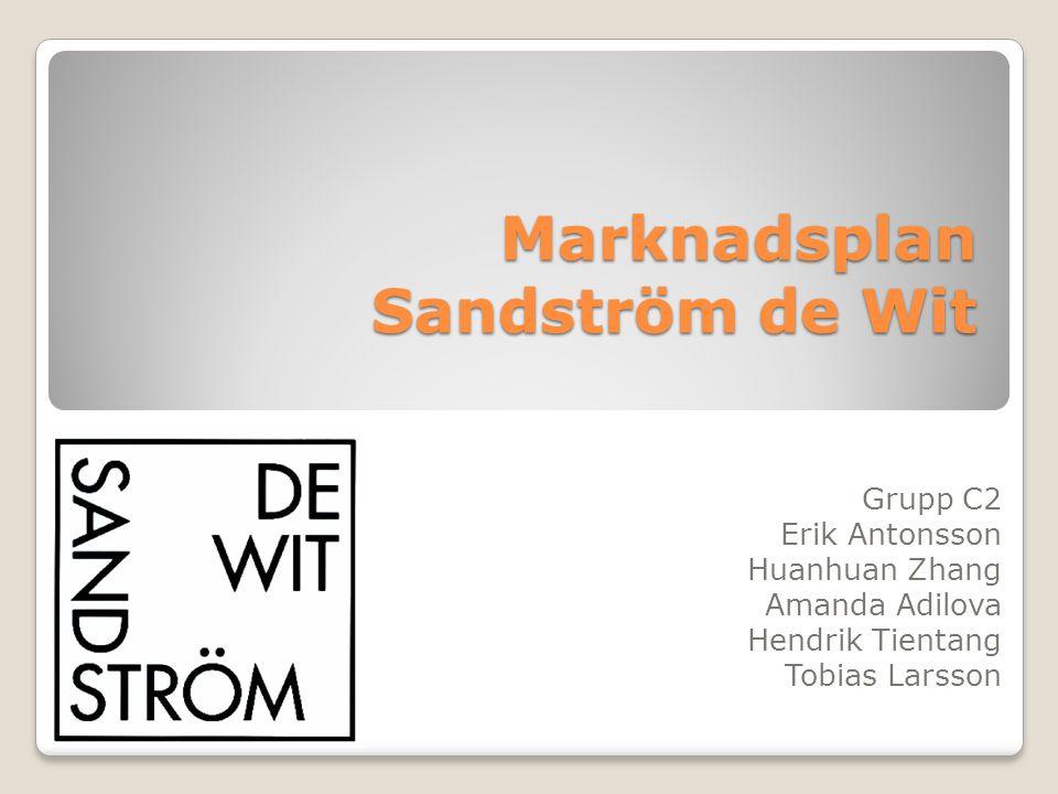 Marknadsplan Sandström de Wit Grupp C2 Erik Antonsson Huanhuan Zhang Amanda Adilova Hendrik Tientang Tobias Larsson